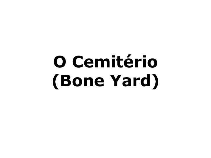 O Cemitério(Bone Yard)