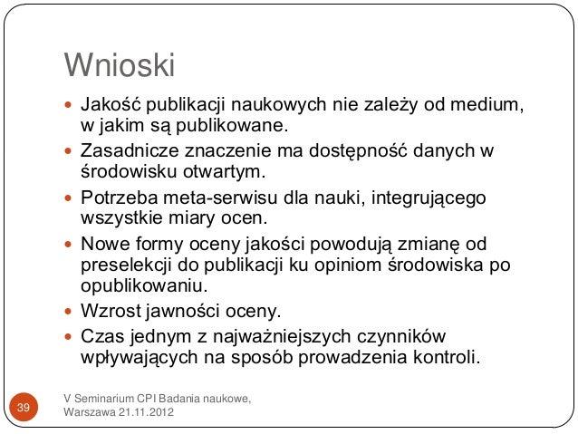 Wnioski      Jakość publikacji naukowych nie zależy od medium,         w jakim są publikowane.        Zasadnicze znaczen...