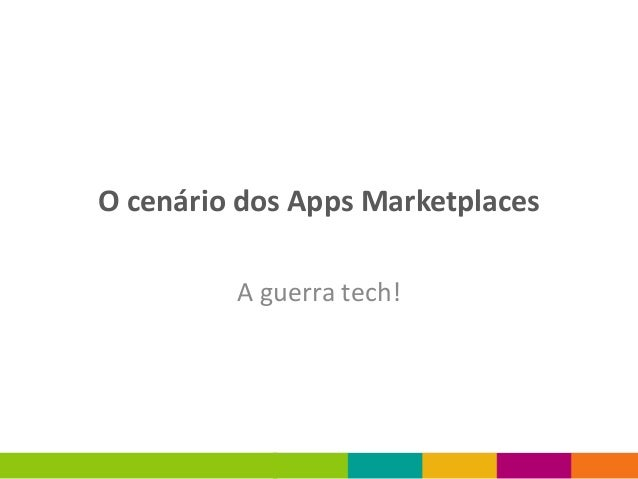O cenário dos Apps Marketplaces         A guerra tech!