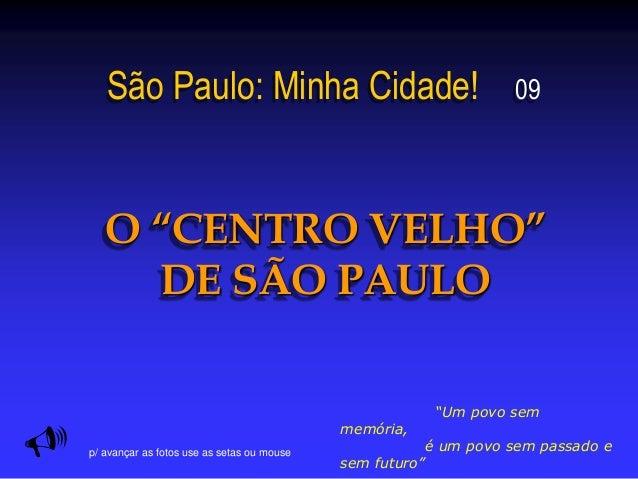 """São Paulo: Minha Cidade! 09 O """"CENTRO VELHO"""" DE SÃO PAULO  """"Um povo sem memória, é um povo sem passado e sem futuro"""" p/ a..."""