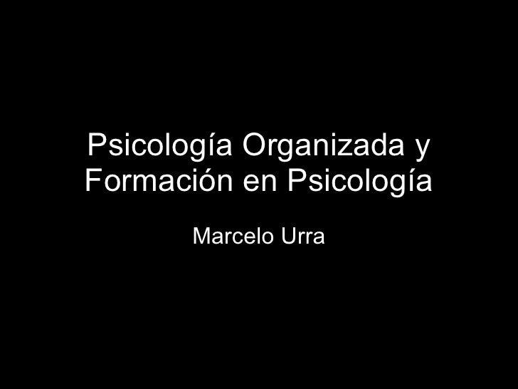 Psicología Organizada y Formación en Psicología Marcelo Urra