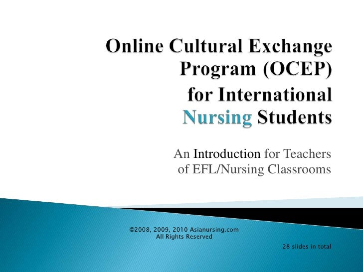 Online Cultural Exchange Program(OCEP)for International Nursing Students<br />An Introduction for Teachersof EFL/Nursing C...