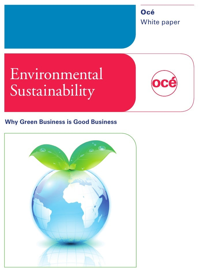 Océ                                       White paper      Environmental  Sustainability Why Green Business is Good Busine...