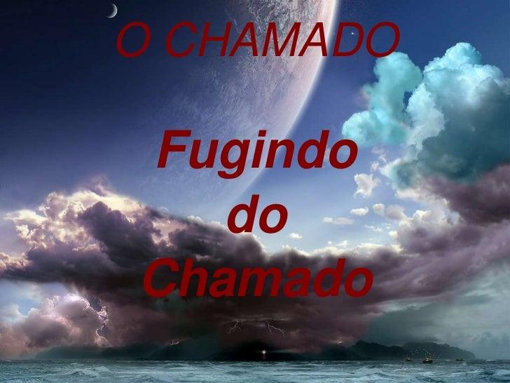 O CHAMADO<br />Fugindo <br />do <br />Chamado<br />