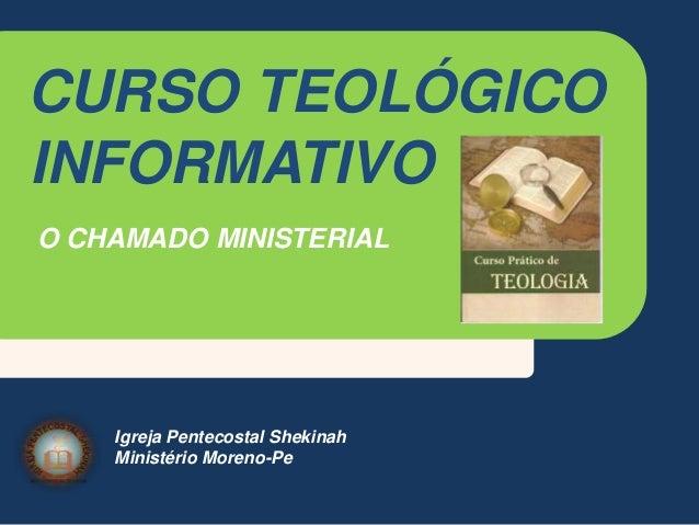 CURSO TEOLÓGICOINFORMATIVOO CHAMADO MINISTERIALIgreja Pentecostal ShekinahMinistério Moreno-Pe