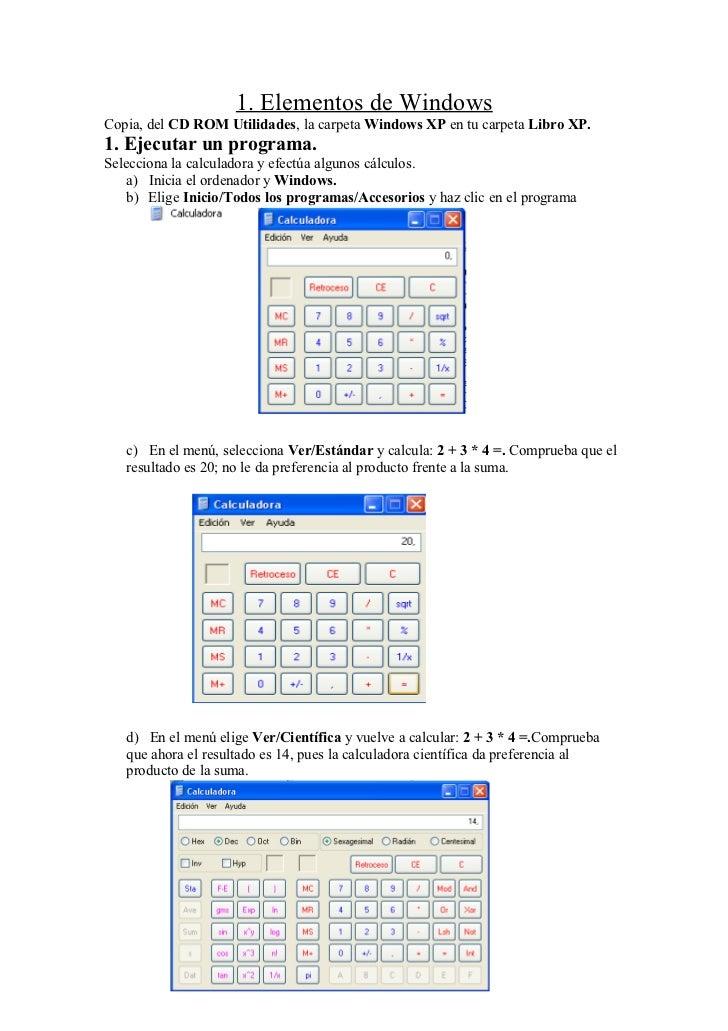 1. Elementos de WindowsCopia, del CD ROM Utilidades, la carpeta Windows XP en tu carpeta Libro XP.1. Ejecutar un programa....