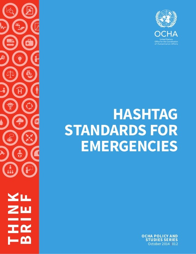 OCHA POLICY AND STUDIES SERIES October 2014 | 012 THINK BRIEF HASHTAG STANDARDS FOR EMERGENCIES