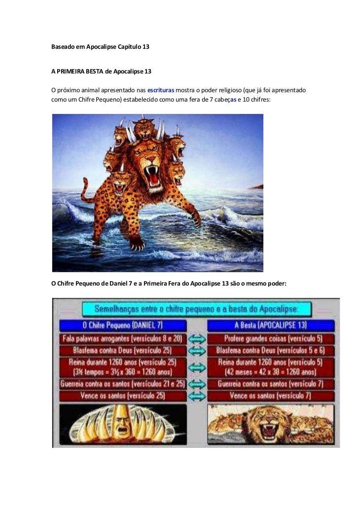 Baseado em Apocalipse Capítulo 13A PRIMEIRA BESTA de Apocalipse 13O próximo animal apresentado nas escrituras mostra o pod...
