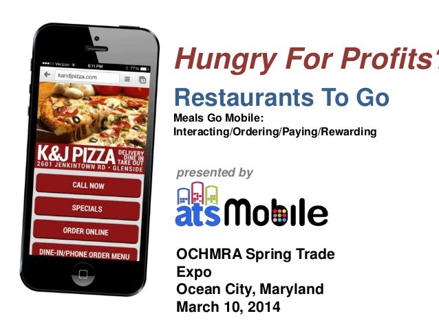 Hungry For Profits? OCHMRA Spring Trade Expo Ocean City, Maryland March 10, 2014 presented by Restaurants To Go Meals Go M...