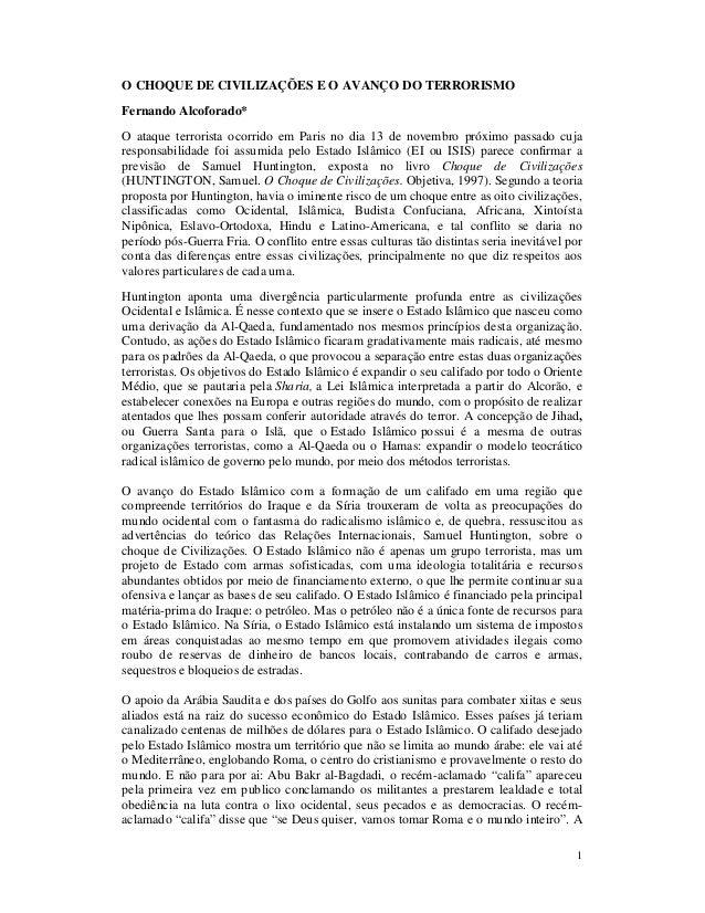 1 O CHOQUE DE CIVILIZAÇÕES E O AVANÇO DO TERRORISMO Fernando Alcoforado* O ataque terrorista ocorrido em Paris no dia 13 d...