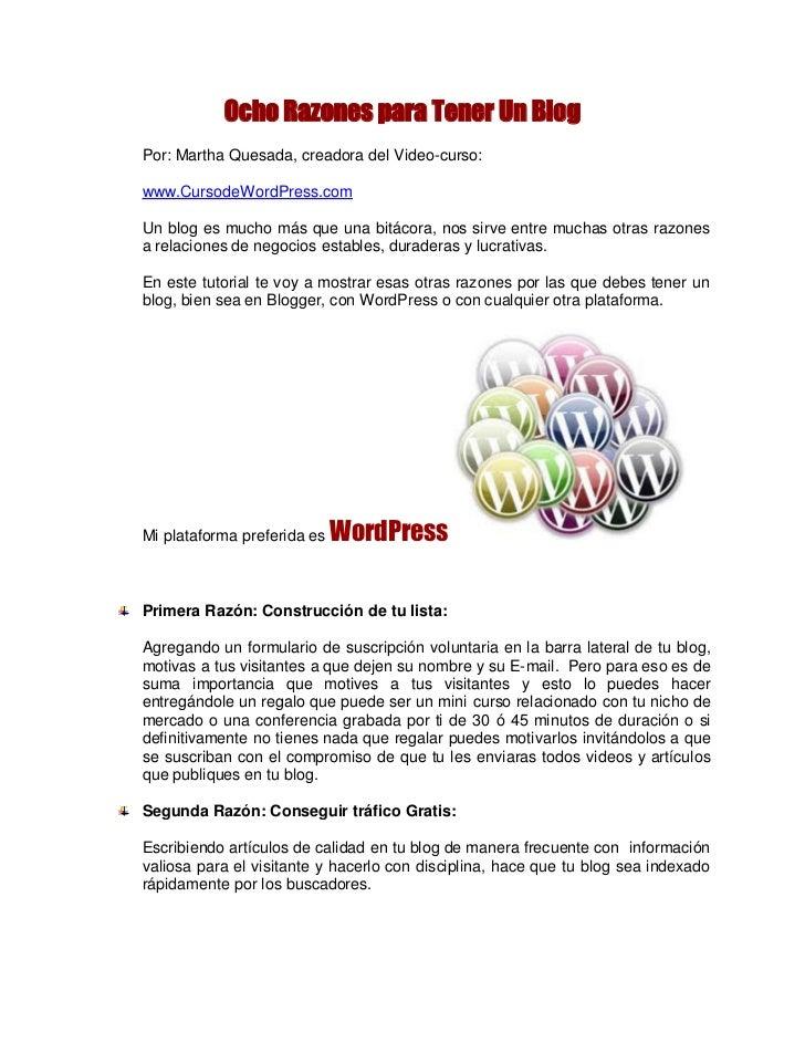 Ocho Razones para Tener Un BlogPor: Martha Quesada, creadora del Video-curso:www.CursodeWordPress.comUn blog es mucho más ...