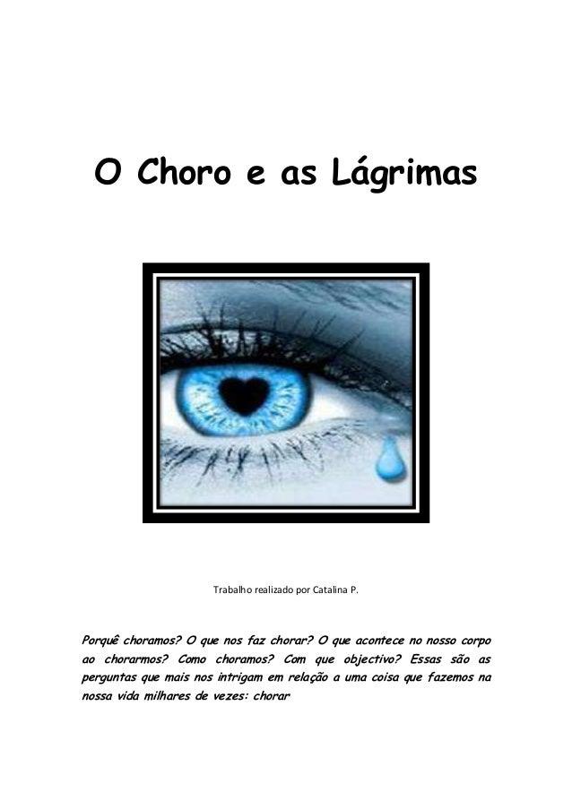 O Choro e as Lágrimas                      Trabalho realizado por Catalina P.Porquê choramos? O que nos faz chorar? O que ...