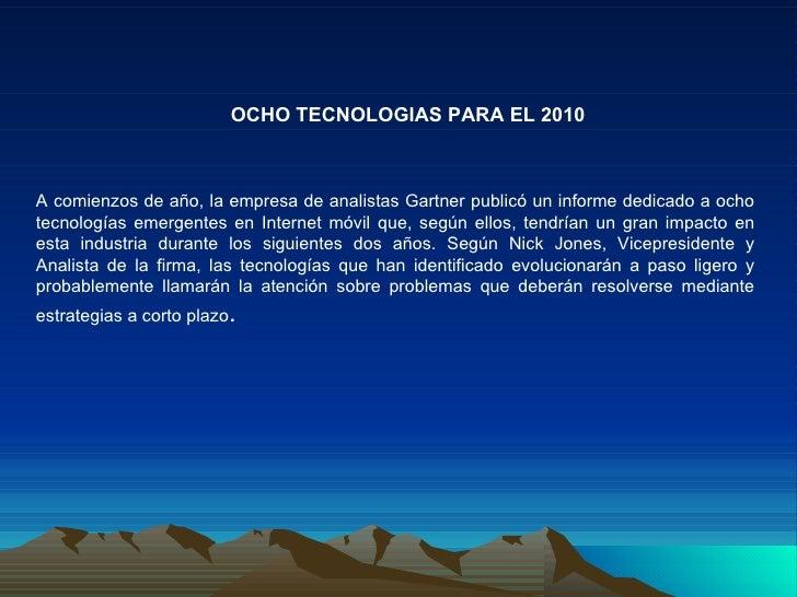 A comienzos de año, la empresa de analistas Gartner publicó un informe dedicado a ocho tecnologías emergentes en Internet ...