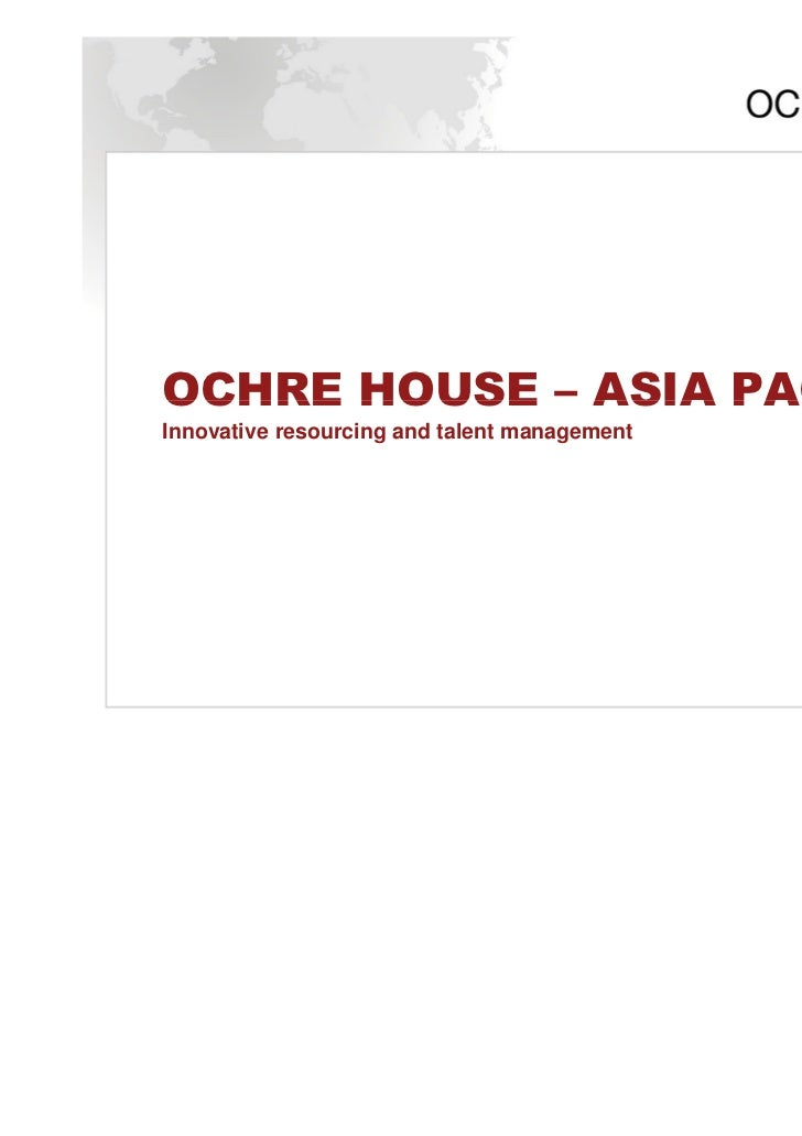 OCHRE HOUSE – ASIA PACIFICInnovative resourcing and talent management