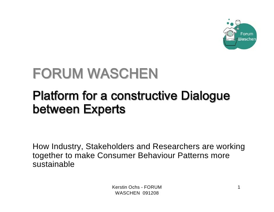 FORUM WASCHEN Platform for a constructive Dialogue between Experts  How Industry, Stakeholders and Researchers are working...