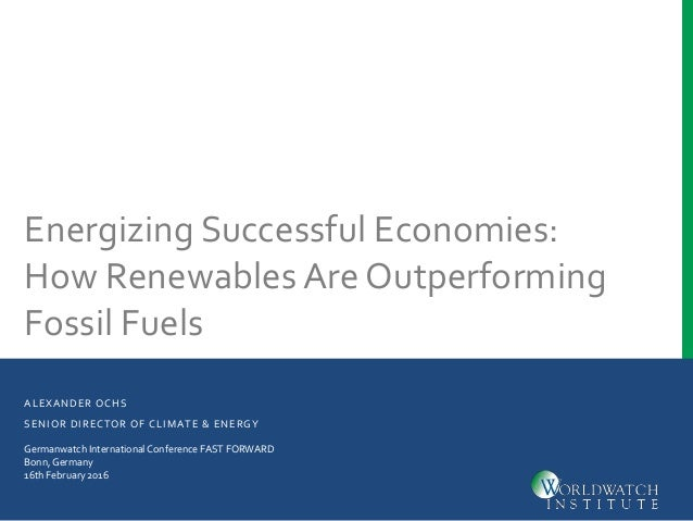 ALEXANDER OCHS SENIOR DIRECTOR OF CLIMATE & ENERGY Energizing Successful Economies: How Renewables Are Outperforming Fossi...