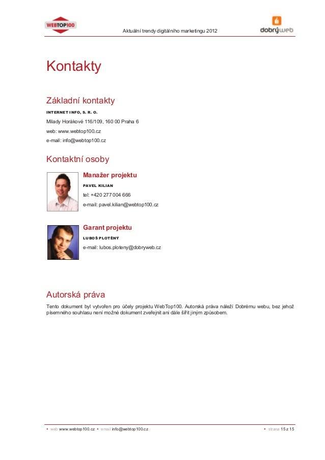 Aktuální trendy digitálního marketingu 2012  Kontakty Základní kontakty INTERNET INFO, S. R. O.  Milady Horákové 116/109, ...