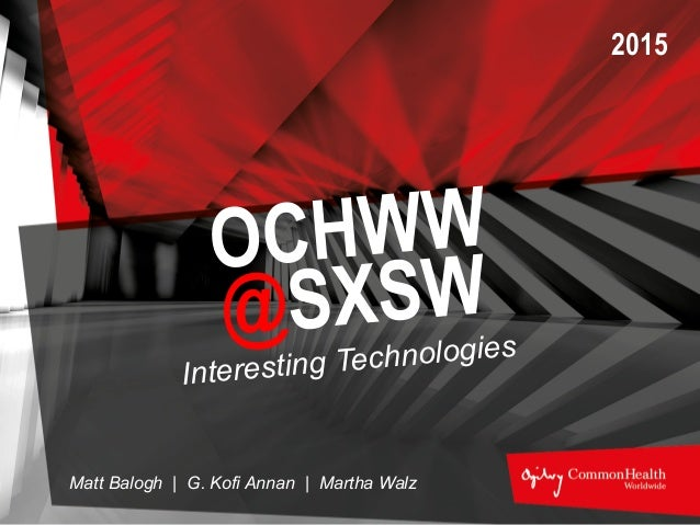 Interesting Technologies Matt Balogh | G. Kofi Annan | Martha Walz 2015 OCHWW @SXSW