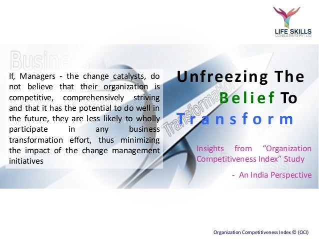 "Unfreezing The  B e l i e f To  T r a n s f o r m  Insights from ""Organization  Competitiveness Index"" Study  - An India P..."