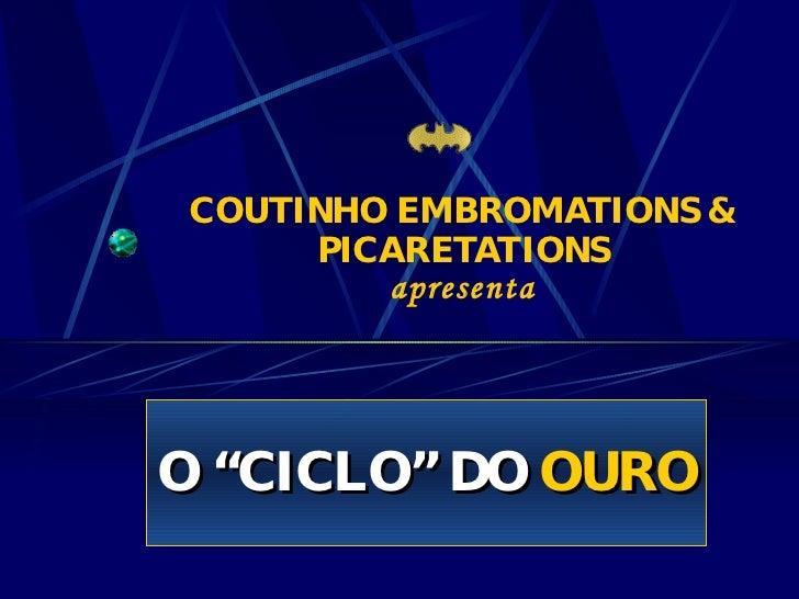 """COUTINHO EMBROMATIONS & PICARETATIONS apresenta O """"CICLO"""" DO  OURO"""