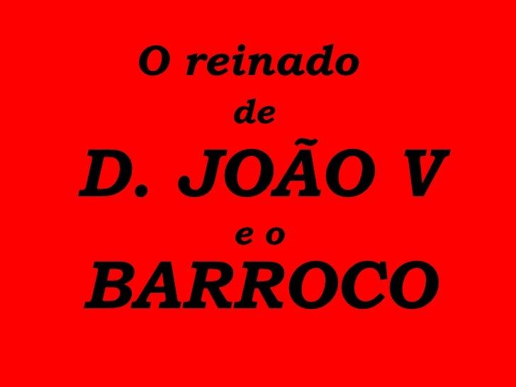 O reinado   de  D. JOÃO V e o <ul><li>BARROCO </li></ul>