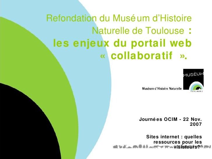 Refondation du Muséum d'Histoire Naturelle de Toulouse  :  les enjeux du portail web «collaboratif».  Journées OCIM - 22...