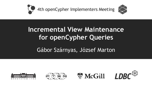 Incremental View Maintenance for openCypher Queries Gábor Szárnyas, József Marton 4th openCypher Implementers Meeting