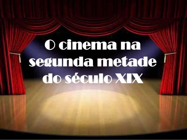 O cinema na segunda metade do século XIX