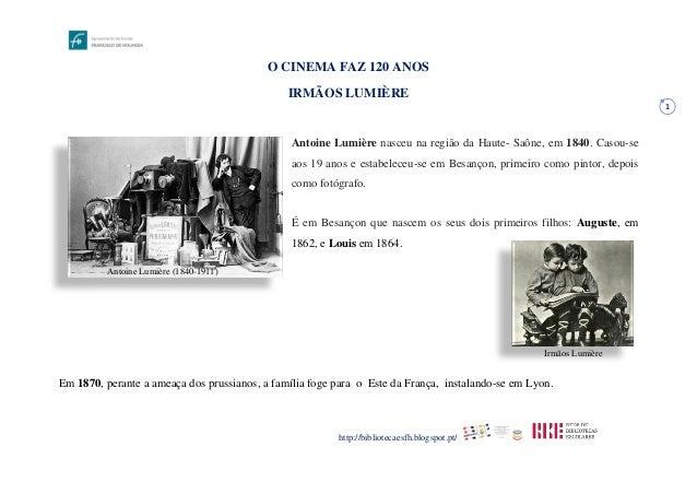 http://bibliotecaesfh.blogspot.pt/ 1 O CINEMA FAZ 120 ANOS IRMÃOS LUMIÈRE Antoine Lumière nasceu na região da Haute- Saône...