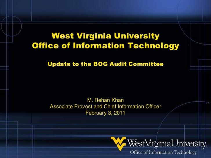 West Virginia UniversityOffice of Information TechnologyUpdate to the BOG Audit Committee<br />M. Rehan Khan<br />Associat...