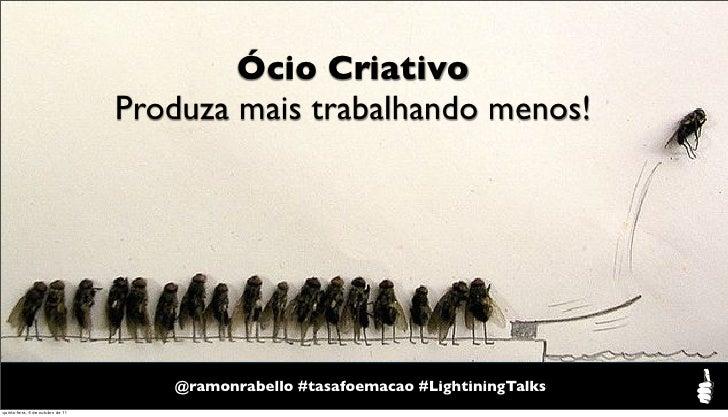 Ócio Criativo                                   Produza mais trabalhando menos!                                           ...