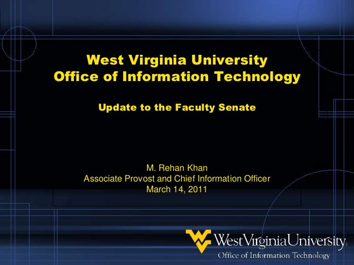 West Virginia UniversityOffice of Information TechnologyUpdate to the Faculty Senate<br />M. Rehan Khan<br />Associate Pro...