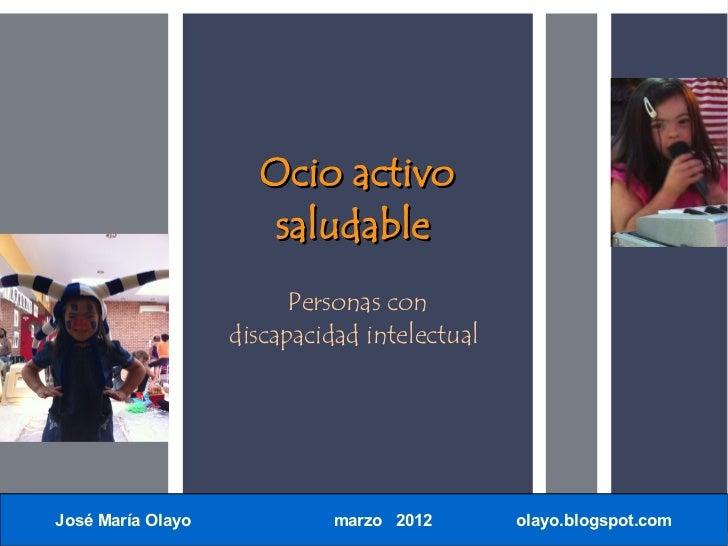 Ocio activo                      saludable                         Personas con                   discapacidad intelectual...