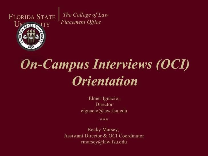 On-Campus Interviews (OCI) Orientation The College of Law Placement Office   F LORIDA  S TATE U NIVERSITY Elmer Ignacio, D...