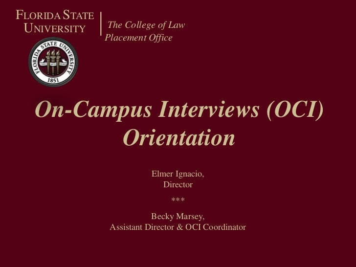 The College of Law<br />Placement Office<br />FLORIDA STATE<br />UNIVERSITY<br />On-Campus Interviews (OCI) Orientation<br...