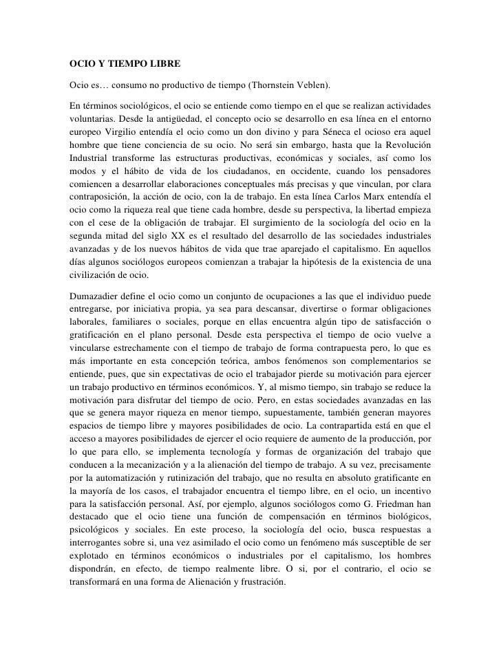 OCIO Y TIEMPO LIBRE<br />Ocio es… consumo no productivo de tiempo (Thornstein Veblen).<br />En términos sociológicos, el o...