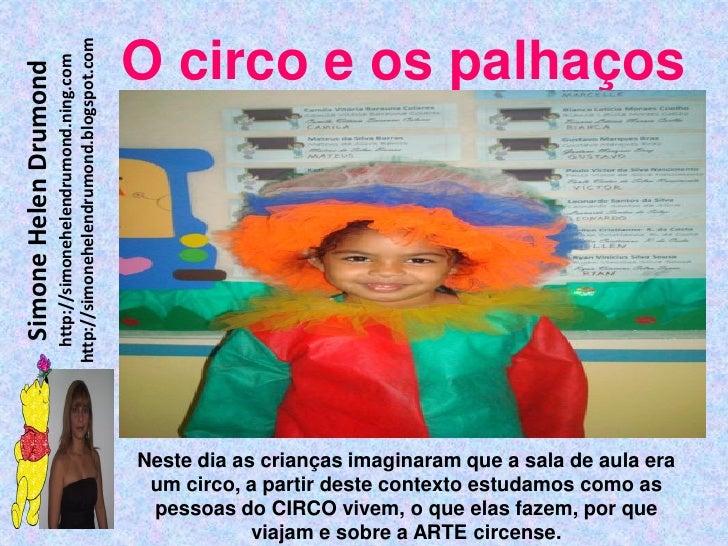 http://simonehelendrumond.blogspot.com                          http://simonehelendrumond.ning.com     O circo e os palhaç...
