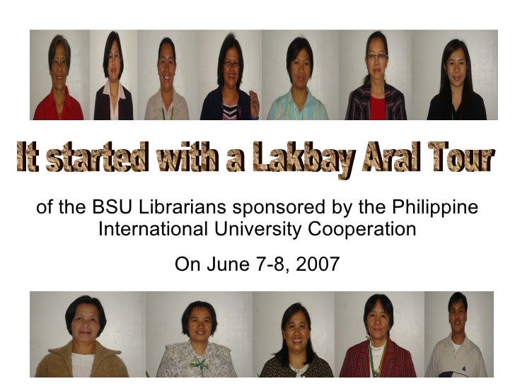 It started with a Lakbay Aral Tour of the BSU Librarians sponsored by the Philippine International University Cooperation ...
