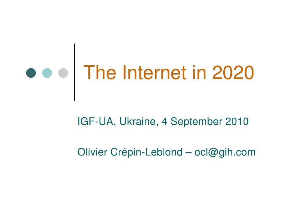 The Internet in 2020  IGF-UA, Ukraine, 4 September 2010  Olivier Crépin-Leblond – ocl@gih.com