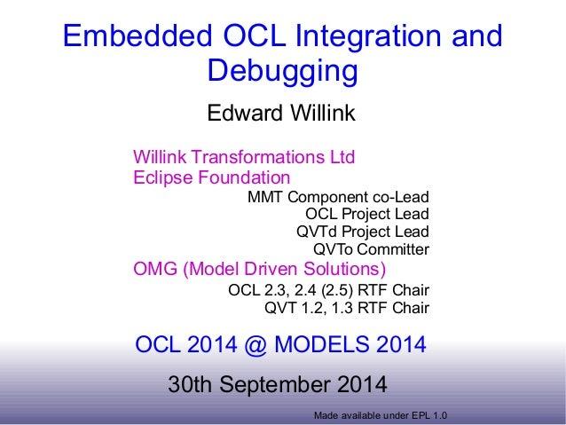 Embedded OCL Integration and  Debugging  Edward Willink  Willink Transformations Ltd  Eclipse Foundation  MMT Component co...