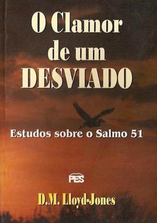 OO CCllaammoorr ddee uumm DDeessvviiaaddoo Estudos sobre o Salmo 51 D. M. Lloyd-Jones PES - Publicações Evangélicas Seleci...