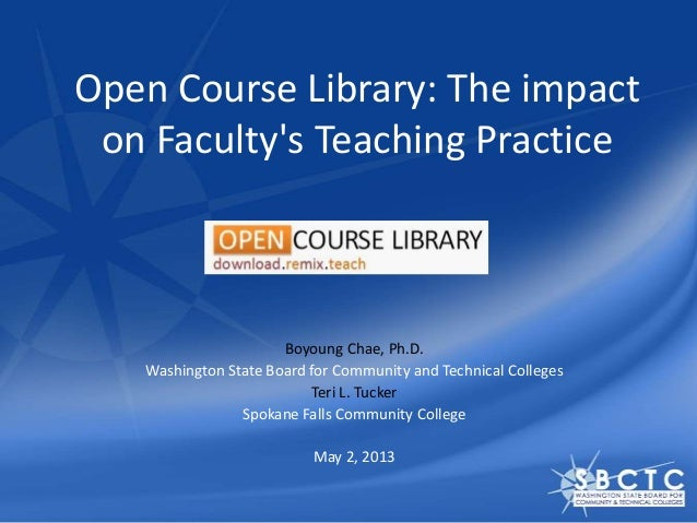 Open Course Library: The impact on Faculty's Teaching Practice Boyoung Chae, Ph.D. Washington State Board for Community an...