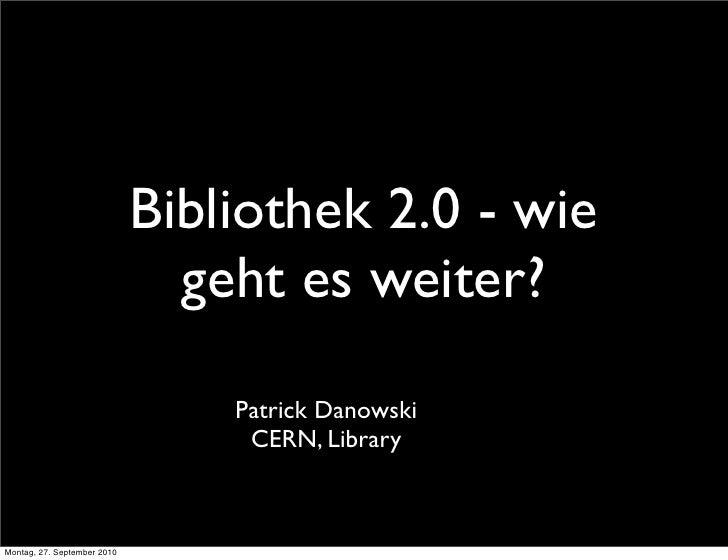 Bibliothek 2.0 - wie                                geht es weiter?                                   Patrick Danowski    ...