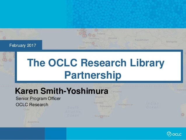 February 2017 The OCLC Research Library Partnership Karen Smith-Yoshimura Senior Program Officer OCLC Research