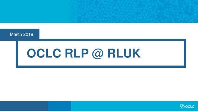 March 2018 OCLC RLP @ RLUK