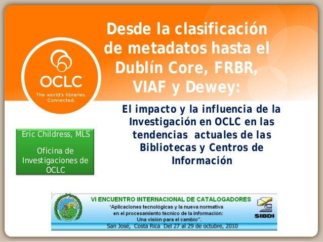 El impacto y la influencia de la Investigación en OCLC en las tendencias actuales de las Bibliotecas y Centros de Informac...