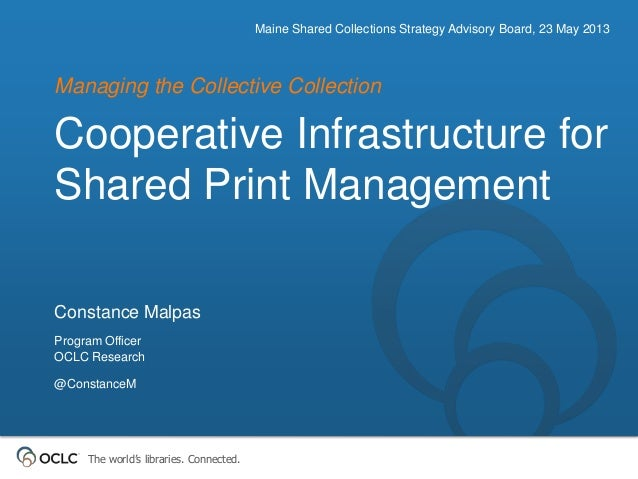 The world's libraries. Connected.Cooperative Infrastructure forShared Print ManagementManaging the Collective CollectionMa...