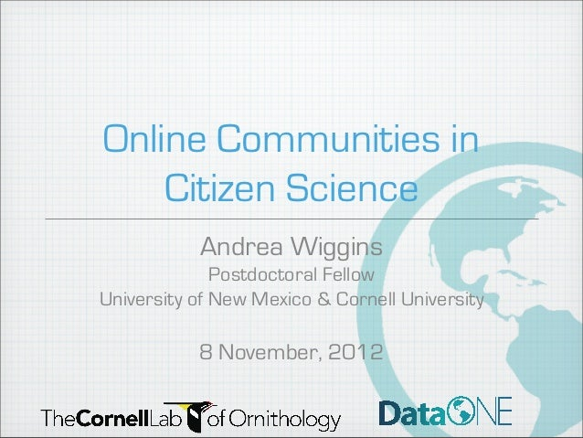 Online Communities in    Citizen Science           Andrea Wiggins              Postdoctoral FellowUniversity of New Mexico...