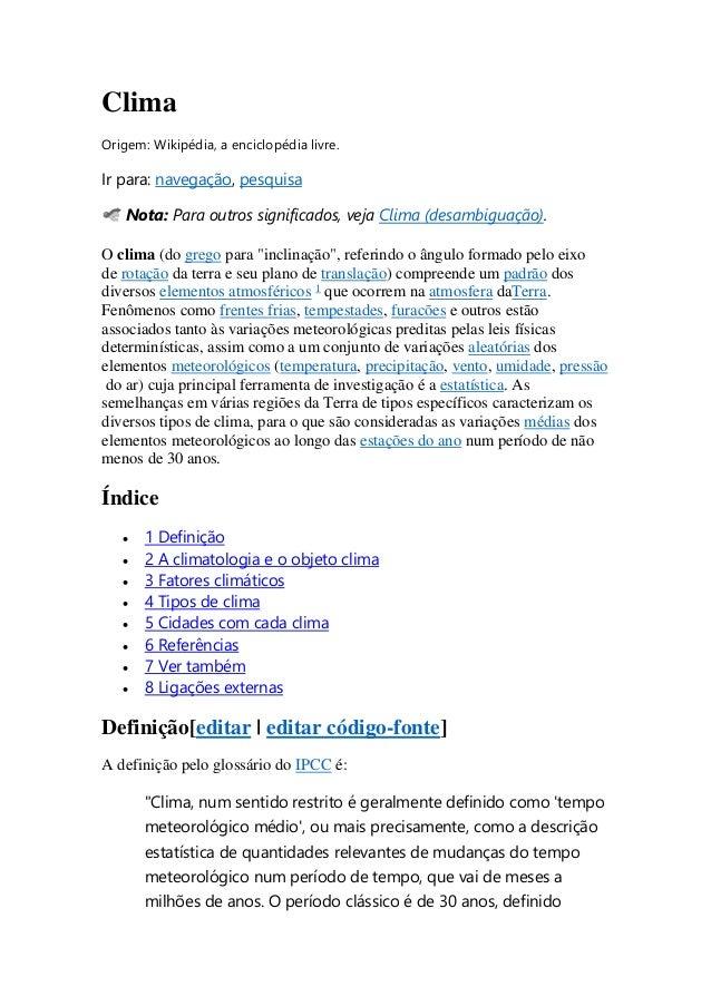 Clima  Origem: Wikipédia, a enciclopédia livre.  Ir para: navegação, pesquisa  Nota: Para outros significados, veja Clima ...