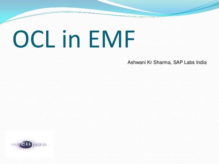 OCL in EMF<br />Ashwani Kr Sharma, SAP Labs India<br />